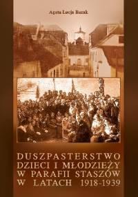 Duszpasterstwo dzieci i młodzieży w parafii Staszów w latach 1918-1939 - Agata Łucja Bazak