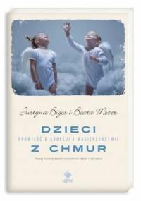 Dzieci z chmur. Opowieść o adopcji i macierzyństwie - Justyna Bigos, Beata Mozer