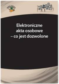 Elektroniczne akta osobowe - co jest dozwolone - Marta Madej
