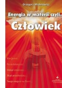 Energia w materii czyli...człowiek - Grzegorz Michniewicz