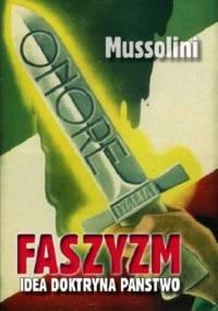 Faszyzm. Idea - Doktryna - Państwo. - Benito Mussolini