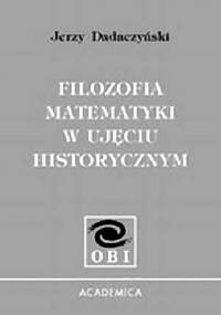 Filozofia matematyki w ujęciu historycznym - Jerzy Dadaczyński