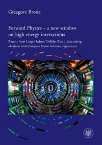 Forward Physics - a new window on high energy interactions - Brona Grzegorz