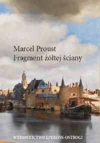 Fragment żółtej ściany - Marcel Proust