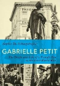 Gabrielle Petit: The Death and Life of a Female Spy in the First World War - Sophie De Schaepdrijver