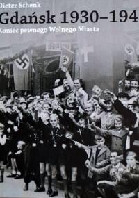Gdańsk 1930-1945. Koniec pewnego Wolnego Miasta - Dieter Schenk