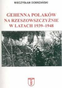 Gehenna Polaków na Rzeszowszczyźnie w latach 1939-1948 - Mieczysław Dobrzański