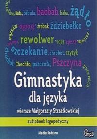 Gimnastyka dla języka. Audiobook logopedyczny - Małgorzata Strzałkowska