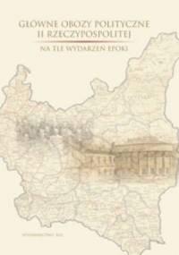 Główne obozy polityczne II Rzeczypospolitej na tle wydarzeń epoki