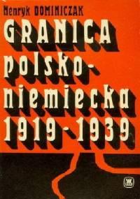 Granica polsko-niemiecka 1919-1939. Z dziejów formacji granicznych - Henryk Dominiczak