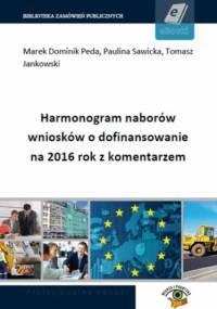 Harmonogram naborów wniosków o dofinansowanie na 2016 rok z komentarzem - praca zbiorowa