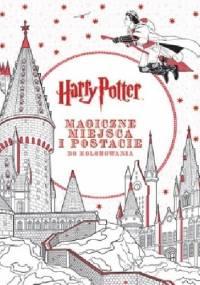 Harry Potter. Magiczne miejsca i postacie do kolorowania - praca zbiorowa
