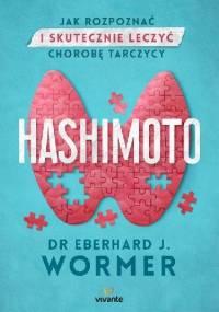 Hashimoto. Jak rozpoznać i skutecznie leczyć chorobę tarczycy - Eberhard Wormer dr J.