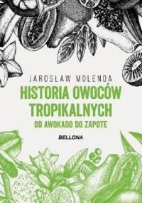 Historia owoców tropikalnych. Od awokado do zapote - Jarosław Molenda