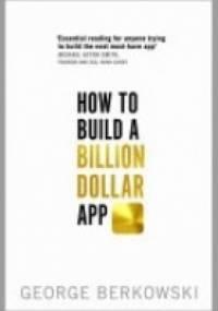How to Build a Billion Dollar App - George Berkowski