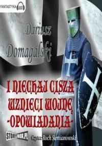 I niechaj cisza wznieci wojnę Opowiadania - Dariusz Domagalski