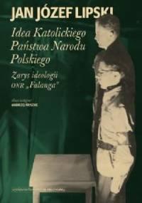 """Idea Katolickiego Państwa Narodu Polskiego. Zarys ideologii ONR """"Falanga"""" - Jan Józef Lipski"""
