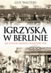 Igrzyska w Berlinie.  Jak Hitler ukradł olimpijski sen - Guy Walters