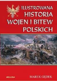 Ilustrowana Historia wojen i bitew polskich - Marek Gędek