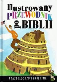 Ilustrowany przewodnik po Biblii. Frazeologizmy biblijne - Dorota Nosowska