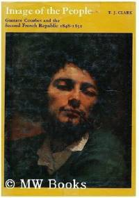 Image of the People. Gustave Courbet and the 1848 Revolution - T. J. Clark