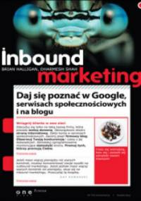 Inbound Marketing. Daj się poznać w Google, serwisach społecznościowych i na blogu - Brian Halligan, Dharmesh Shah