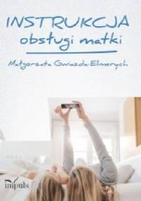 Instrukcja obsługi matki - Małgorzata Gwiazda-Elmerych