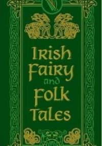 Irish Fairy and Folk Tales - praca zbiorowa