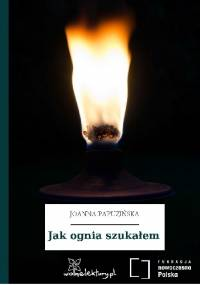 Jak ognia szukałem - Joanna Papuzińska