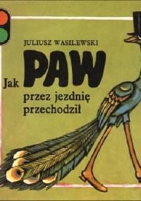 Jak paw przez jezdnię przechodził - Juliusz Wasilewski