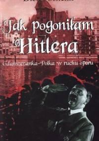 Jak pogoniłam Hitlera. Gdańszczanka-Polka w ruchu oporu - Dieter Schenk
