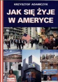 Jak się żyje w Ameryce - Krzysztof Adamczyk