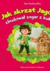 Jak skrzat Jagódka zbudował zegar z kukułką - Ewa Stadtmüller