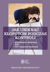 Jak uniknąć kłopotów podczas kontroli - Bogdan Świąder, Rakowska-Boroń Izabela