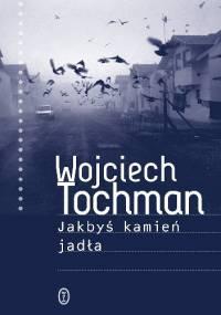 Jakbyś kamień jadła - Wojciech Tochman