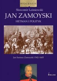 Jan Zamoyski. Hetman i polityk - Sławomir Leśniewski