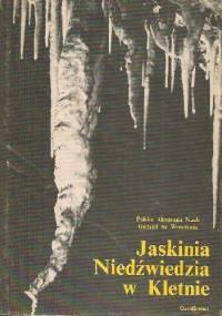 Jaskinia Niedźwiedzia w Kletnie. Badanie i udostępnianie - praca zbiorowa