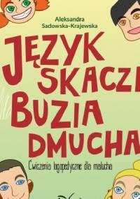 Język skacze, buzia dmucha. Ćwiczenia logopedyczne dla malucha - Aleksandra Sadowska-Krajewska