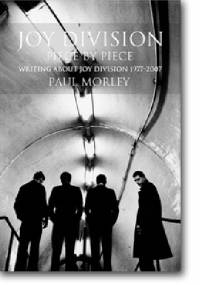 JOY DIVISION Piece by Piece: Writing About Joy Division 1977-2007 - Paul Morley