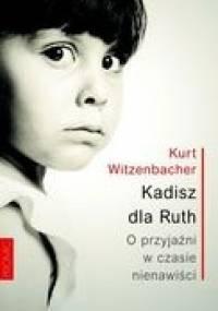 Kadisz dla Ruth. O przyjaźni w czasie nienawiści - Kurt Witzenbacher