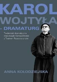 Karol Wojtyła - dramaturg - Anna Kołodziejska