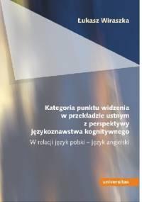 Kategoria punktu widzenia w przekładzie ustnym z perspektywy językoznawstwa kognitywnego. W relacji język polski – język angielski - Łukasz Wiraszka