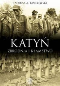 Katyń. zbrodnia i kłamstwo - Tadeusz A. Kisielewski