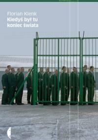 Kiedyś był tu koniec świata - Florian Klenk