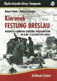 Kierunek Festung Breslau. Natarcie 6 Armii w kierunku wrocławskim od 8 do 15 lutego 1945 roku. - Robert Primke, Maciej Szczerepa
