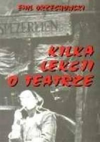 Kilka lekcji o teatrze - Emil Orzechowski