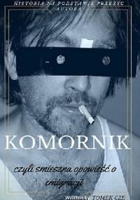 KOMORNIK czyli śmieszna opowieść o emigracji - Tomek Cze