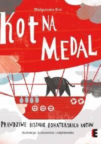 Kot na medal. Prawdziwe historie bohaterskich kotów - Małgorzata Kur