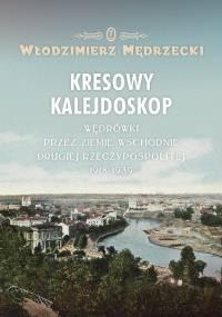 Kresowy kalejdoskop. Wędrówki przez Ziemie Wschodnie Drugiej Rzeczypospolitej 1918-1939 - Włodzimierz Mędrzecki