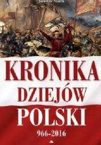 kronika dziejów polski 966-2016 - Joanna Wieliczka-Szarkowa